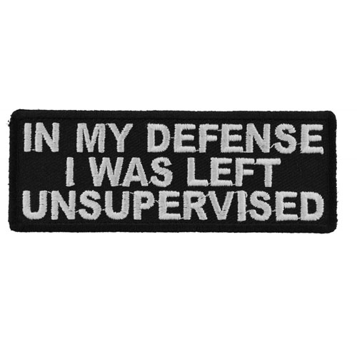 In My Defense I Was Left Unsupervised Patch 4x1.5 Inch