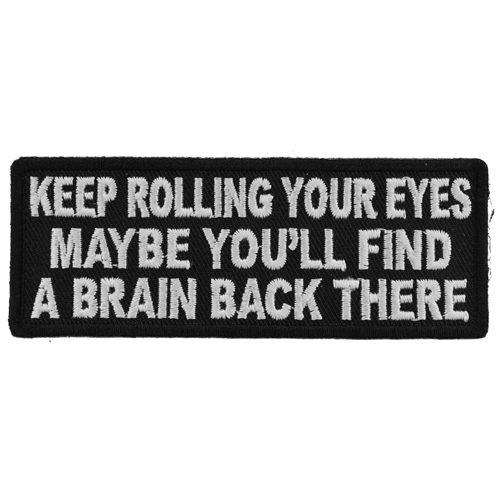 Keep Rolling Your Eyes Maybe You'll Find A Brain Back There Patch - 4x1.5 Inch