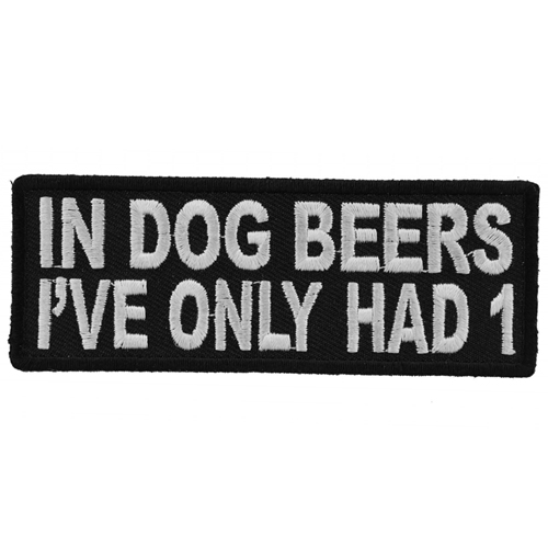 CP 4x1.5 Inch In Dog Beers I've Only Had 1 Funny Patch