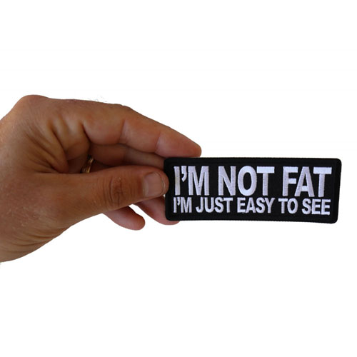 I'm Not Fat I'm Just Easy to See Patch 4x1.5 Inch